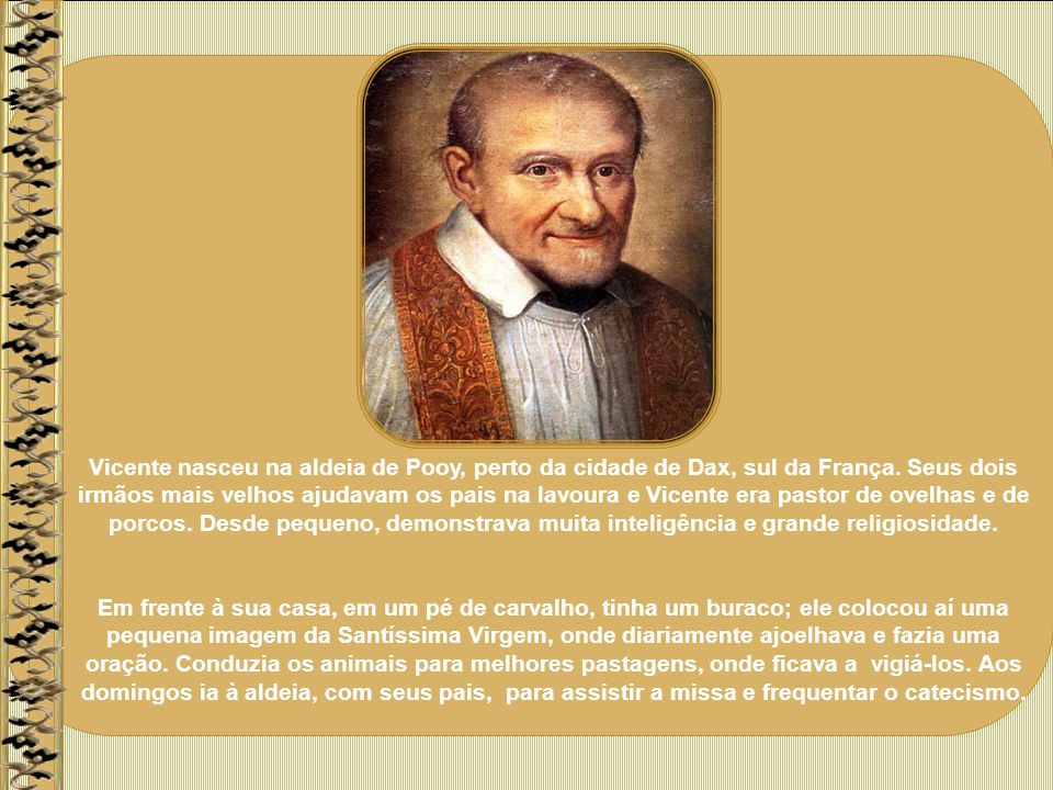 Vicente nasceu na aldeia de Pooy, perto da cidade de Dax, sul da França.