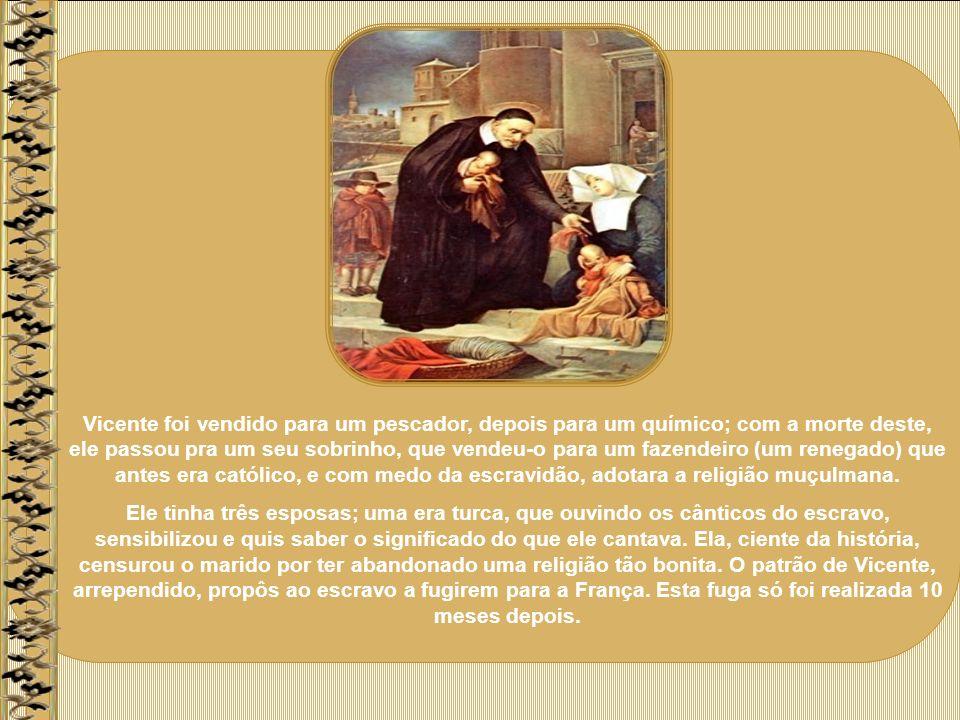 Vicente foi vendido para um pescador, depois para um químico; com a morte deste, ele passou pra um seu sobrinho, que vendeu-o para um fazendeiro (um renegado) que antes era católico, e com medo da escravidão, adotara a religião muçulmana.