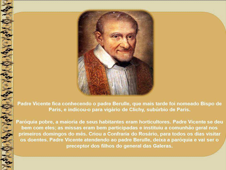 Padre Vicente fica conhecendo o padre Berulle, que mais tarde foi nomeado Bispo de Paris, e indicou-o para vigário de Clichy, subúrbio de Paris.