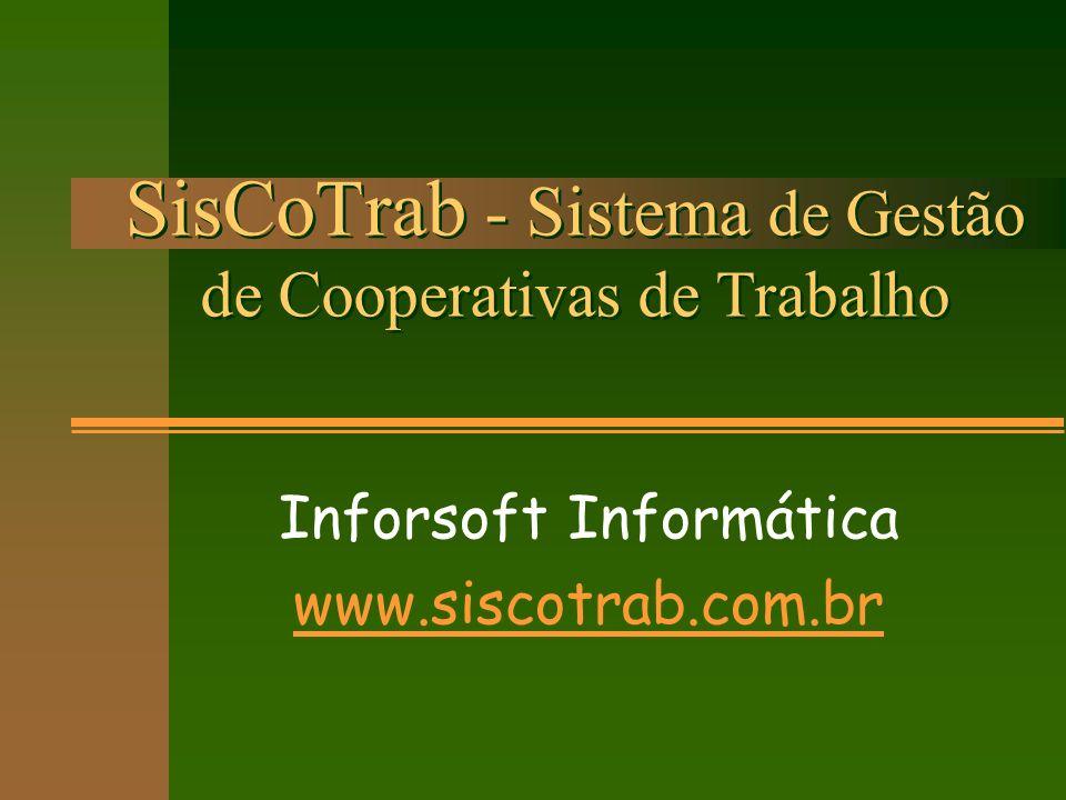 SisCoTrab - Sistema de Gestão de Cooperativas de Trabalho Inforsoft Informática www.siscotrab.com.br