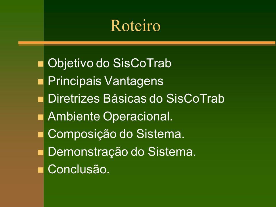 Roteiro n Objetivo do SisCoTrab n Principais Vantagens n Diretrizes Básicas do SisCoTrab n Ambiente Operacional. n Composição do Sistema. n Demonstraç
