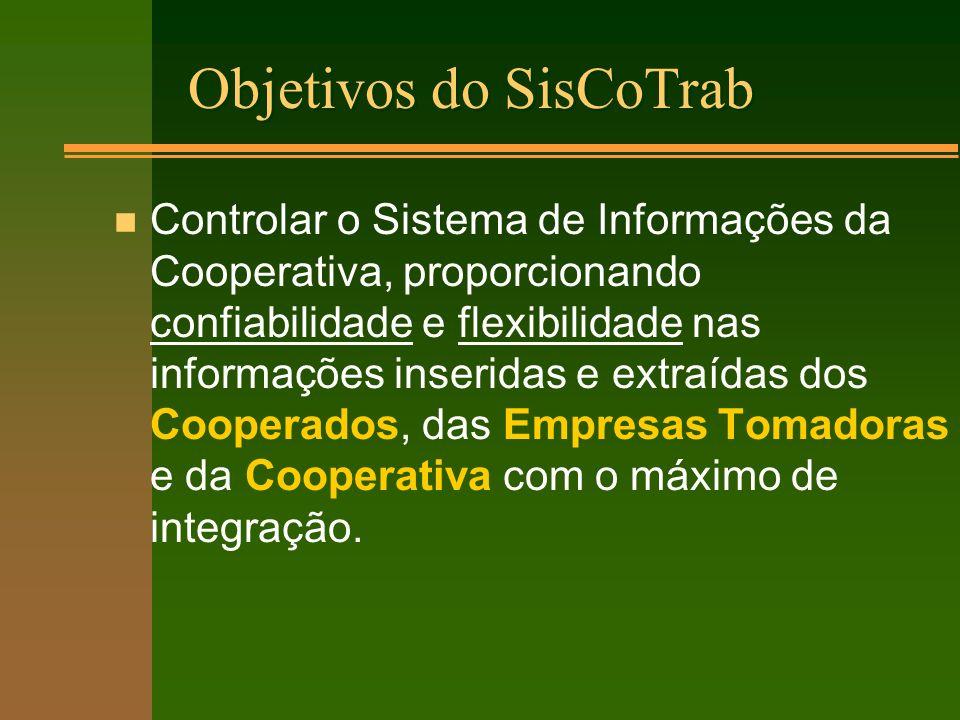 Objetivos do SisCoTrab n Controlar o Sistema de Informações da Cooperativa, proporcionando confiabilidade e flexibilidade nas informações inseridas e