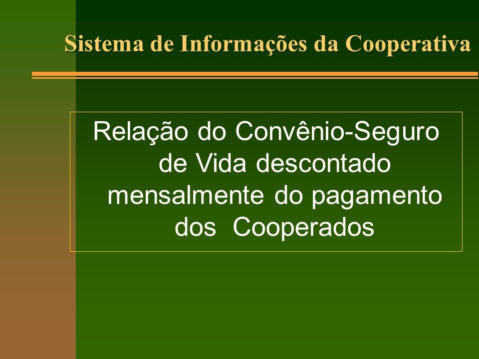 Sistema de Informações da Cooperativa Relação do Convênio-Seguro de Vida descontado mensalmente do pagamento dos Cooperados