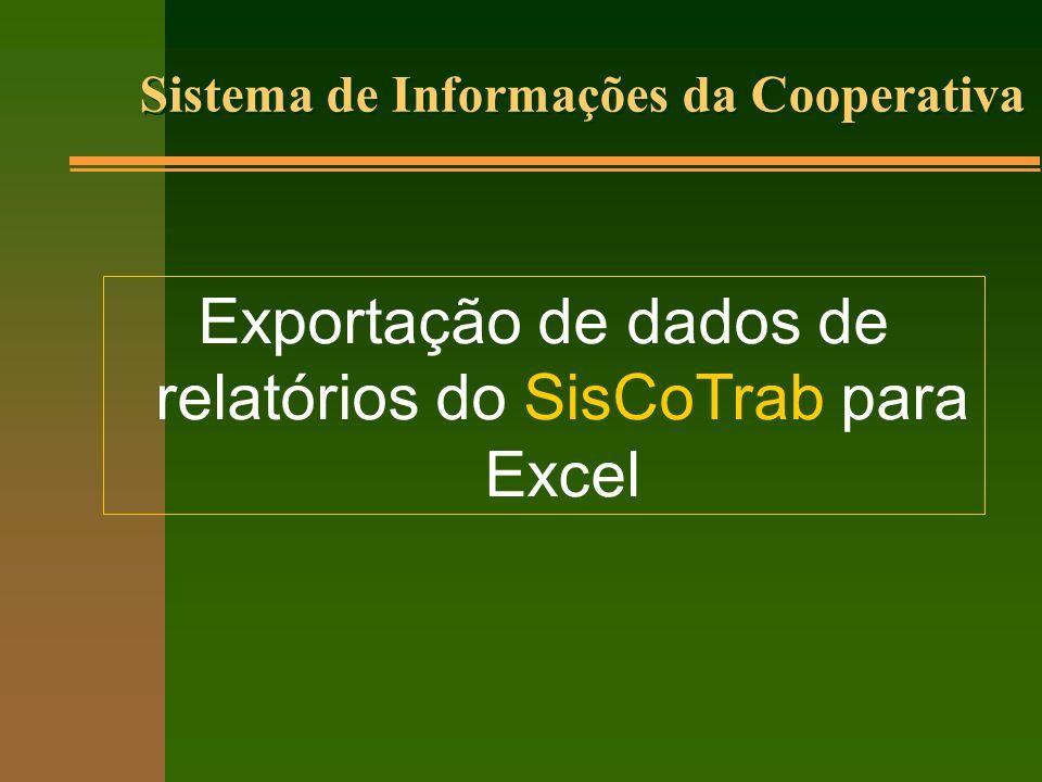 Sistema de Informações da Cooperativa Exportação de dados de relatórios do SisCoTrab para Excel