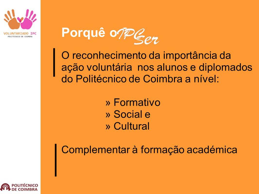 Porquê o ? O reconhecimento da importância da ação voluntária nos alunos e diplomados do Politécnico de Coimbra a nível: » Formativo » Social e » Cult