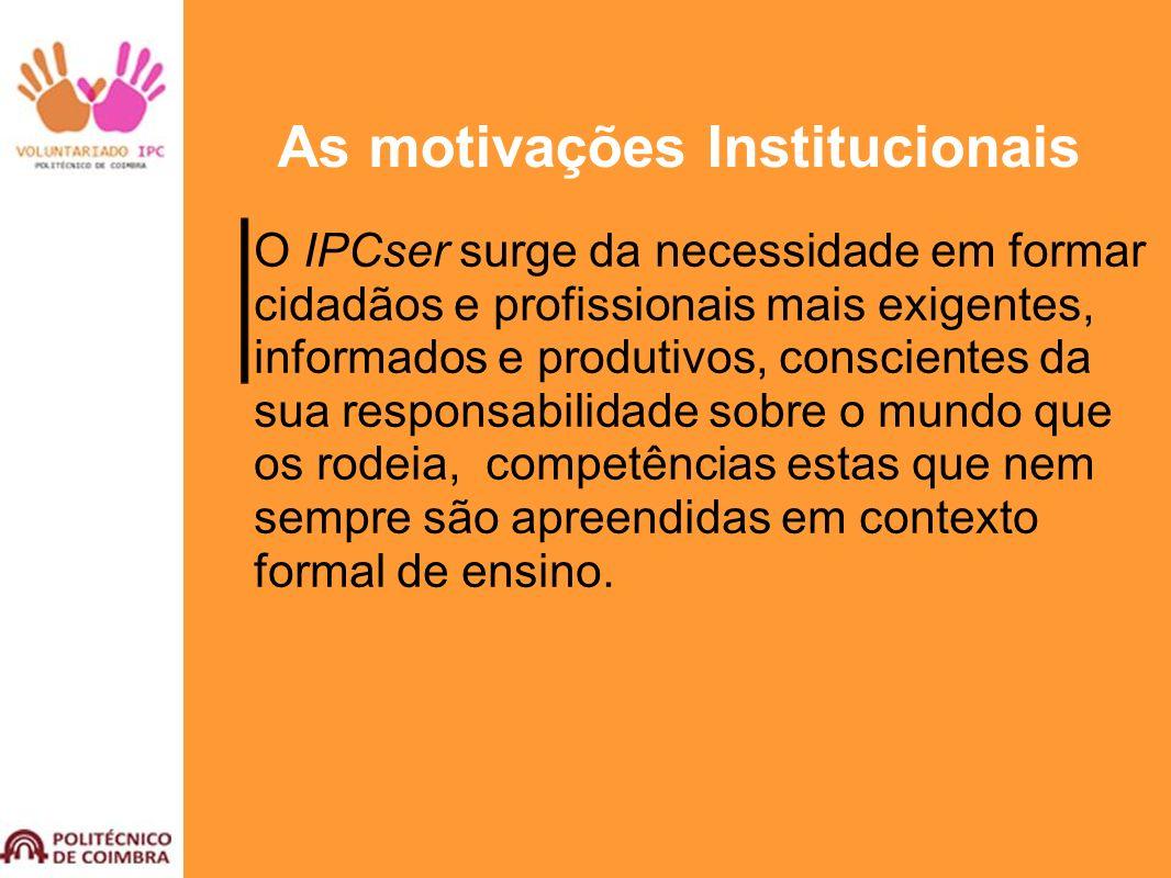 As motivações Institucionais O IPCser surge da necessidade em formar cidadãos e profissionais mais exigentes, informados e produtivos, conscientes da