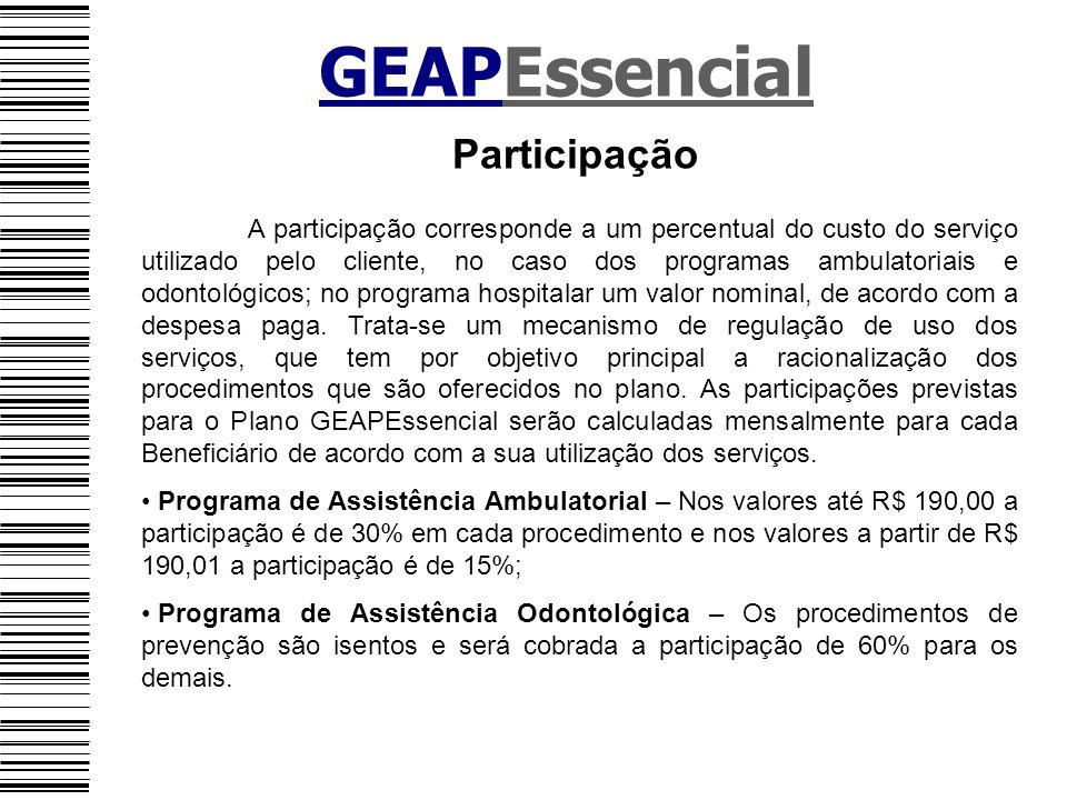 GEAPEssencial Participação A participação corresponde a um percentual do custo do serviço utilizado pelo cliente, no caso dos programas ambulatoriais