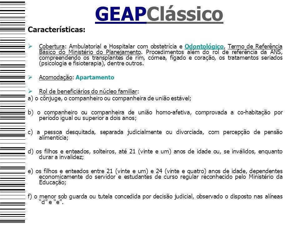 GEAPClássico Características: Cobertura: Ambulatorial e Hospitalar com obstetrícia e Odontológico, Termo de Referência Básico do Ministério do Planeja