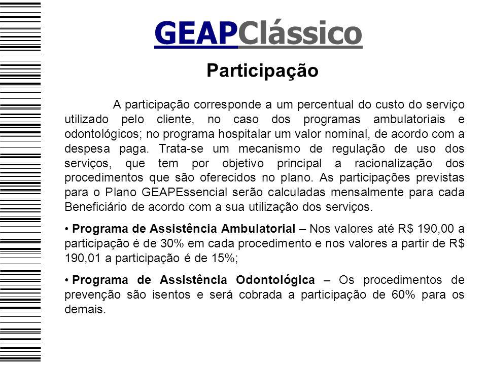 GEAPClássico Participação A participação corresponde a um percentual do custo do serviço utilizado pelo cliente, no caso dos programas ambulatoriais e