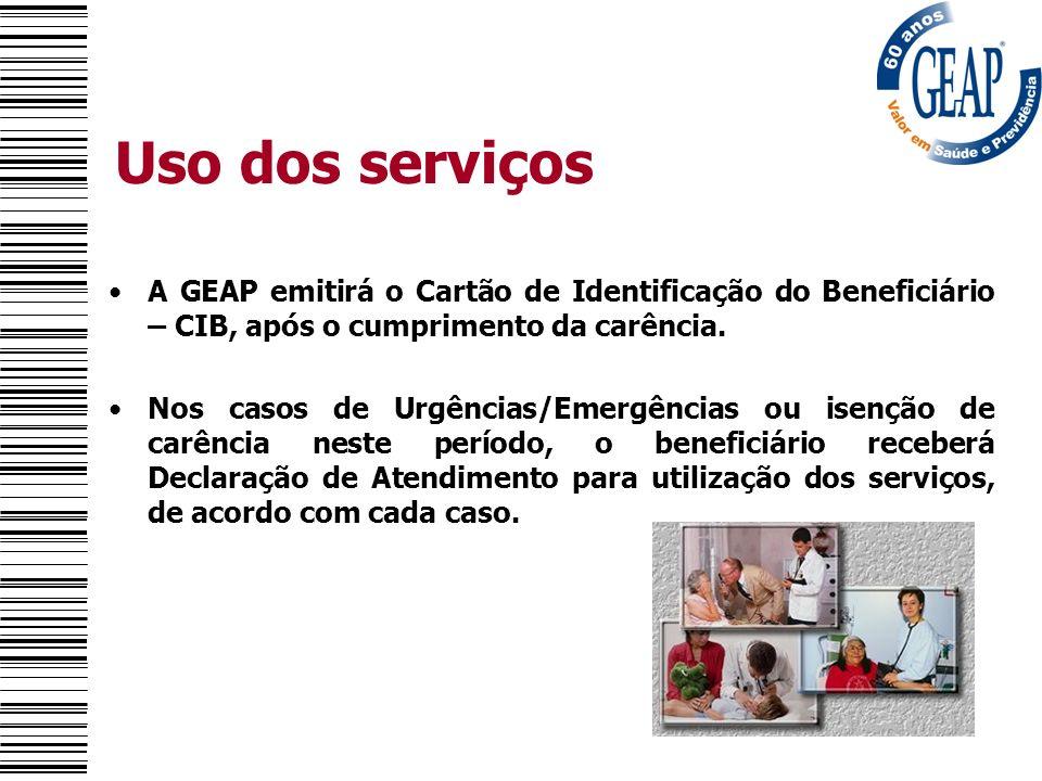 Uso dos serviços A GEAP emitirá o Cartão de Identificação do Beneficiário – CIB, após o cumprimento da carência. Nos casos de Urgências/Emergências ou