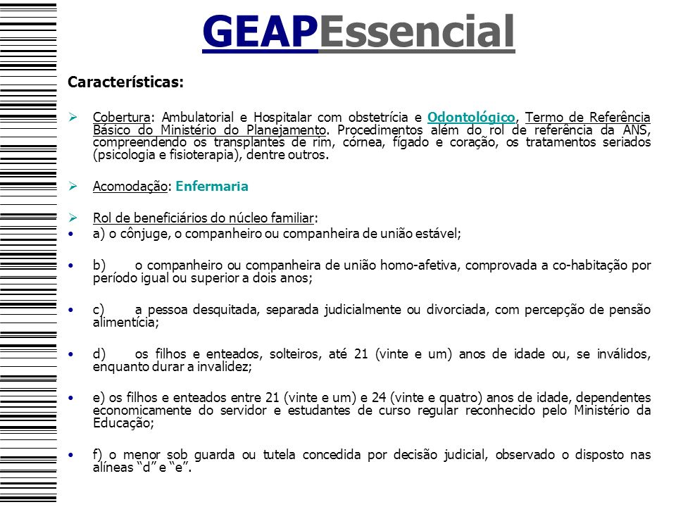 GEAPEssencial Características: Cobertura: Ambulatorial e Hospitalar com obstetrícia e Odontológico, Termo de Referência Básico do Ministério do Planej