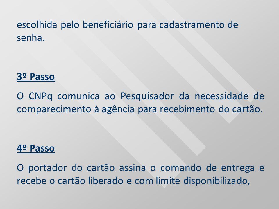 escolhida pelo beneficiário para cadastramento de senha. 3º Passo O CNPq comunica ao Pesquisador da necessidade de comparecimento à agência para receb