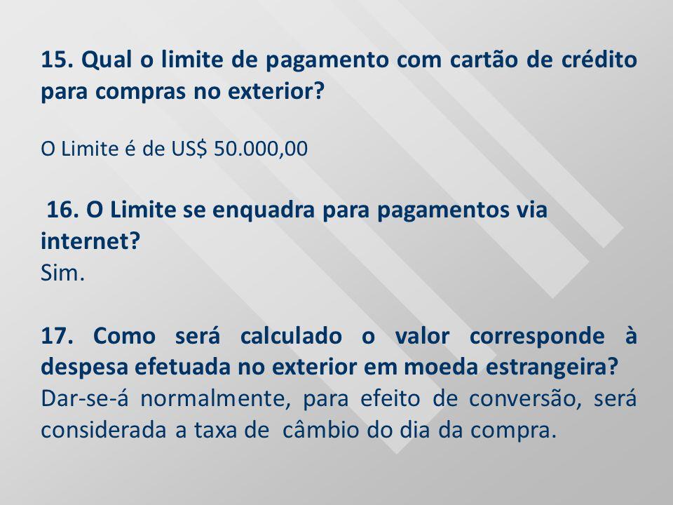 15. Qual o limite de pagamento com cartão de crédito para compras no exterior? O Limite é de US$ 50.000,00 16. O Limite se enquadra para pagamentos vi