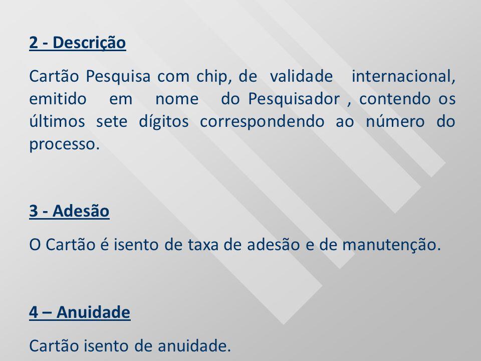 2 - Descrição Cartão Pesquisa com chip, de validade internacional, emitido em nome do Pesquisador, contendo os últimos sete dígitos correspondendo ao