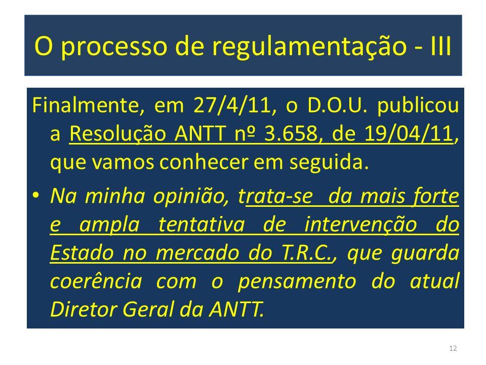 O processo de regulamentação - III Finalmente, em 27/4/11, o D.O.U. publicou a Resolução ANTT nº 3.658, de 19/04/11, que vamos conhecer em seguida. Na
