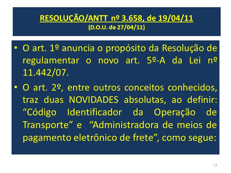 RESOLUÇÃO/ANTT nº 3.658, de 19/04/11 (D.O.U. de 27/04/11) O art. 1º anuncia o propósito da Resolução de regulamentar o novo art. 5º-A da Lei nº 11.442