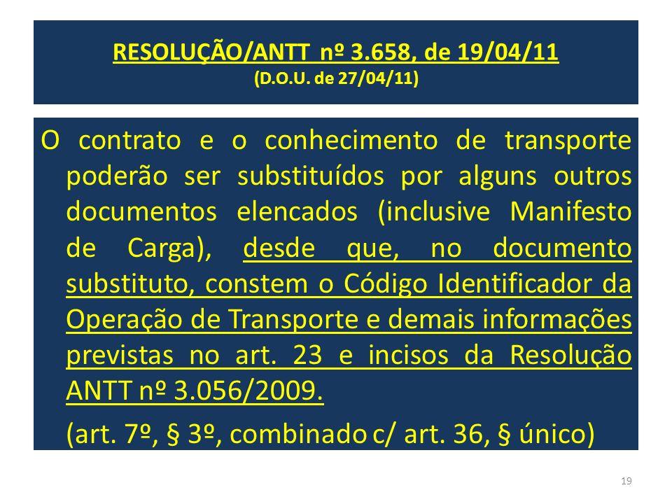 O contrato e o conhecimento de transporte poderão ser substituídos por alguns outros documentos elencados (inclusive Manifesto de Carga), desde que, n