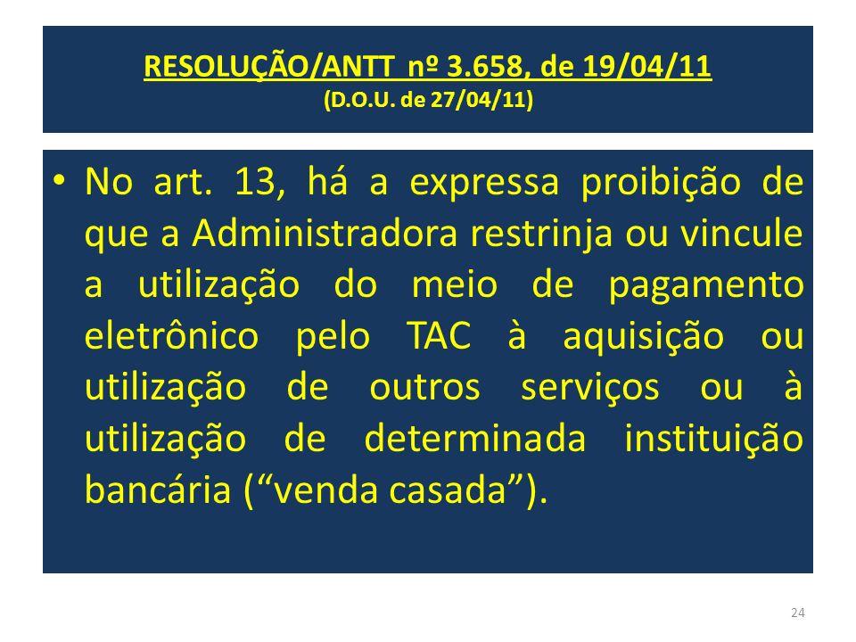 No art. 13, há a expressa proibição de que a Administradora restrinja ou vincule a utilização do meio de pagamento eletrônico pelo TAC à aquisição ou