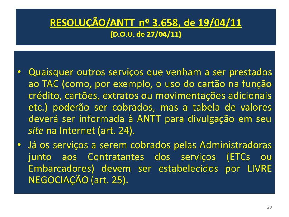 RESOLUÇÃO/ANTT nº 3.658, de 19/04/11 (D.O.U. de 27/04/11) Quaisquer outros serviços que venham a ser prestados ao TAC (como, por exemplo, o uso do car
