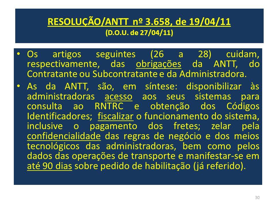 RESOLUÇÃO/ANTT nº 3.658, de 19/04/11 (D.O.U. de 27/04/11) Os artigos seguintes (26 a 28) cuidam, respectivamente, das obrigações da ANTT, do Contratan