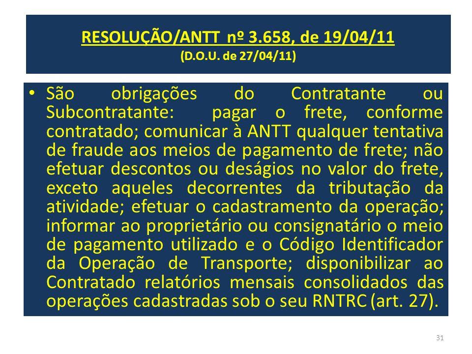 RESOLUÇÃO/ANTT nº 3.658, de 19/04/11 (D.O.U. de 27/04/11) São obrigações do Contratante ou Subcontratante: pagar o frete, conforme contratado; comunic