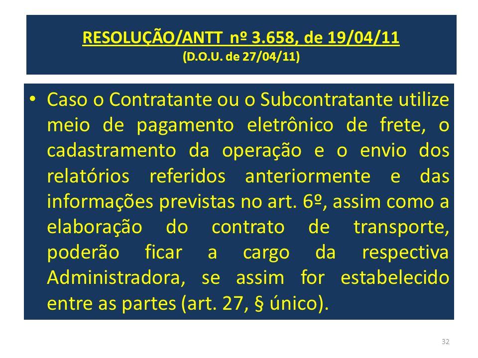 RESOLUÇÃO/ANTT nº 3.658, de 19/04/11 (D.O.U. de 27/04/11) Caso o Contratante ou o Subcontratante utilize meio de pagamento eletrônico de frete, o cada