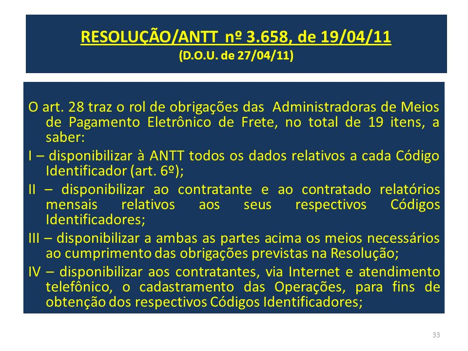 RESOLUÇÃO/ANTT nº 3.658, de 19/04/11 (D.O.U. de 27/04/11) O art. 28 traz o rol de obrigações das Administradoras de Meios de Pagamento Eletrônico de F