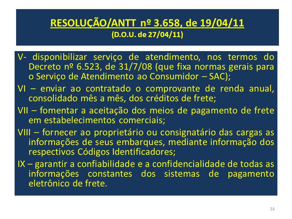 RESOLUÇÃO/ANTT nº 3.658, de 19/04/11 (D.O.U. de 27/04/11) V- disponibilizar serviço de atendimento, nos termos do Decreto nº 6.523, de 31/7/08 (que fi