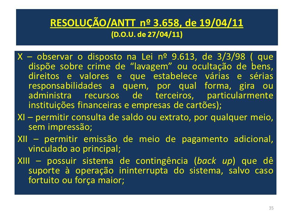 RESOLUÇÃO/ANTT nº 3.658, de 19/04/11 (D.O.U. de 27/04/11) X – observar o disposto na Lei nº 9.613, de 3/3/98 ( que dispõe sobre crime de lavagem ou oc