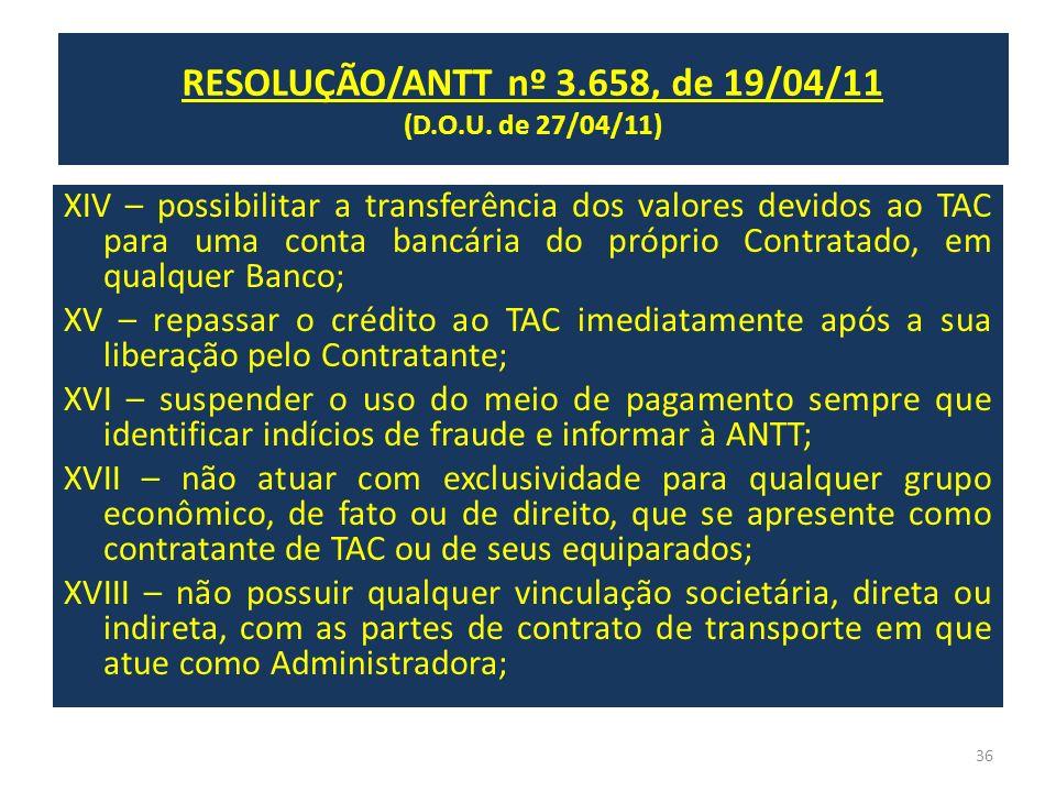 RESOLUÇÃO/ANTT nº 3.658, de 19/04/11 (D.O.U. de 27/04/11) XIV – possibilitar a transferência dos valores devidos ao TAC para uma conta bancária do pró