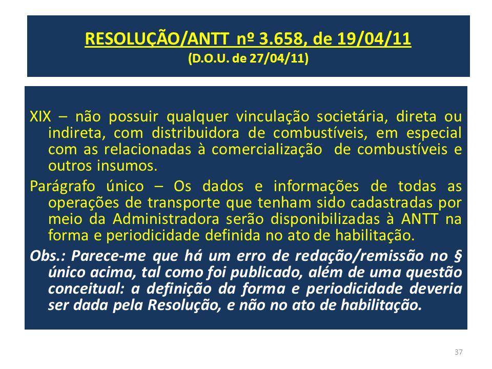 RESOLUÇÃO/ANTT nº 3.658, de 19/04/11 (D.O.U. de 27/04/11) XIX – não possuir qualquer vinculação societária, direta ou indireta, com distribuidora de c