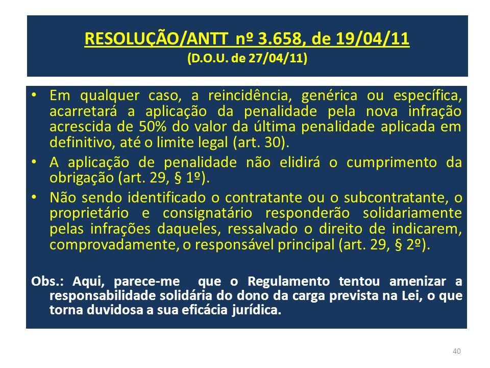 RESOLUÇÃO/ANTT nº 3.658, de 19/04/11 (D.O.U. de 27/04/11) Em qualquer caso, a reincidência, genérica ou específica, acarretará a aplicação da penalida