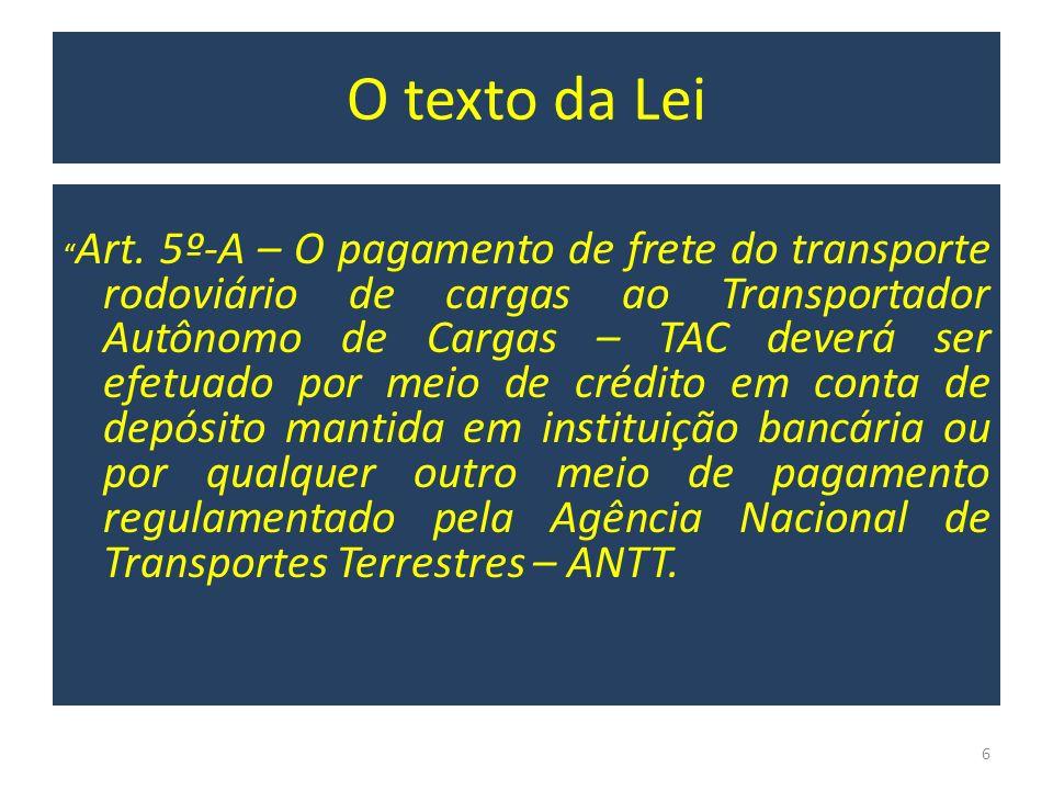 O texto da Lei - II § 1º - A conta de depósito ou o outro meio de pagamento deverá ser de titularidade do TAC e identificado no conhecimento de transporte.