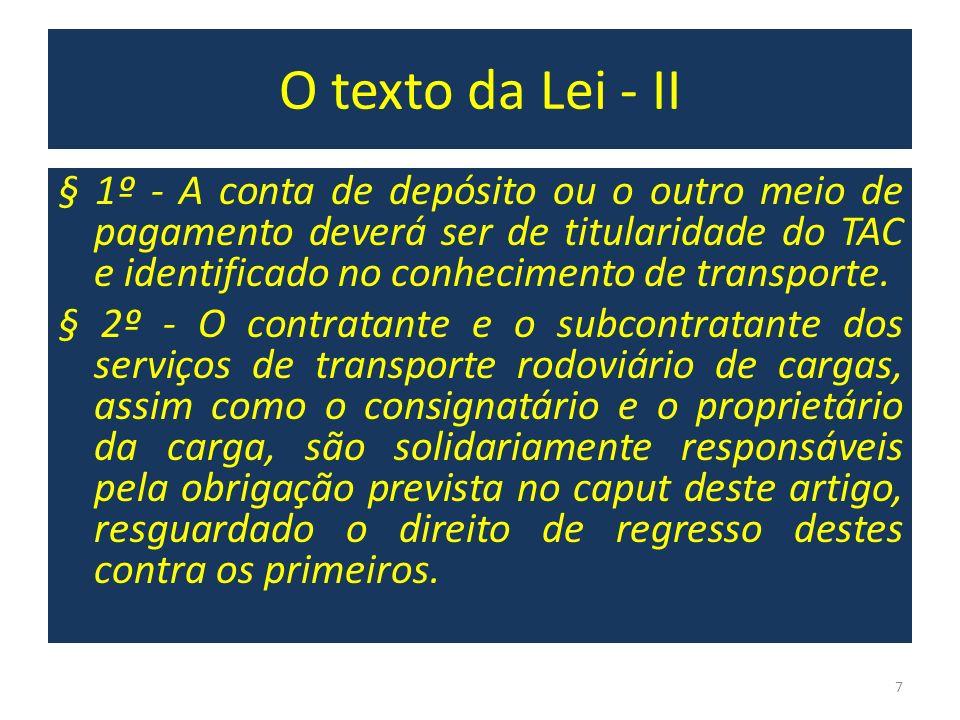 O texto da Lei - II § 1º - A conta de depósito ou o outro meio de pagamento deverá ser de titularidade do TAC e identificado no conhecimento de transp