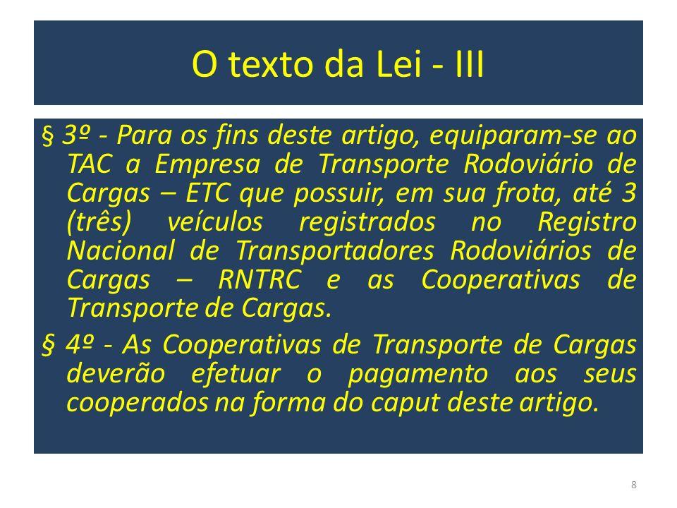 O texto da Lei - III § 3º - Para os fins deste artigo, equiparam-se ao TAC a Empresa de Transporte Rodoviário de Cargas – ETC que possuir, em sua frot