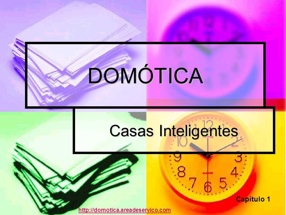 DOMÓTICA Casas Inteligentes Capítulo 1 http://domotica.areadeservico.com