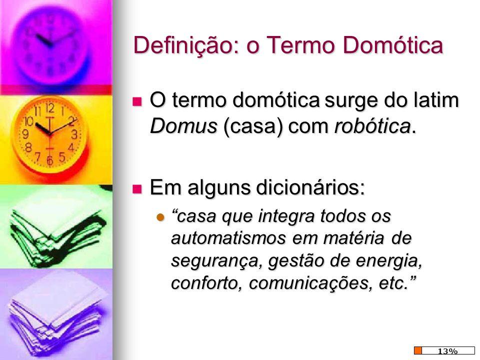 Definição: o Termo Domótica O termo domótica surge do latim Domus (casa) com robótica. O termo domótica surge do latim Domus (casa) com robótica. Em a