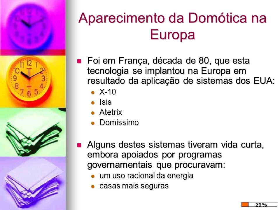Aparecimento da Domótica na Europa Foi em França, década de 80, que esta tecnologia se implantou na Europa em resultado da aplicação de sistemas dos E