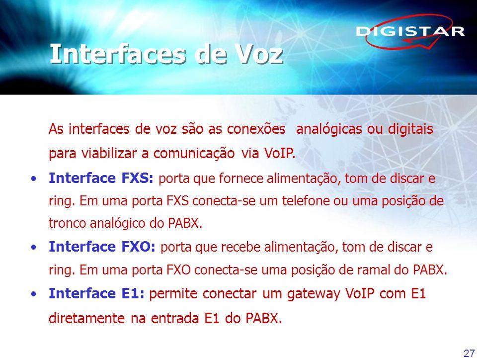 27 As interfaces de voz são as conexões analógicas ou digitais para viabilizar a comunicação via VoIP. Interface FXS: porta que fornece alimentação, t