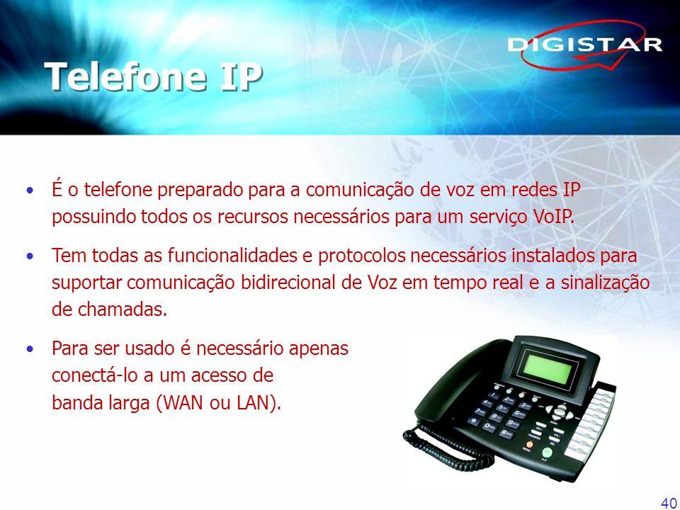 40 É o telefone preparado para a comunicação de voz em redes IP possuindo todos os recursos necessários para um serviço VoIP. Tem todas as funcionalid
