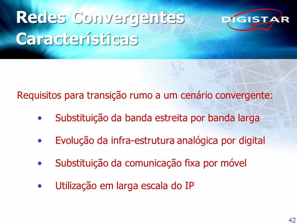 42 Requisitos para transição rumo a um cenário convergente: Substituição da banda estreita por banda larga Evolução da infra-estrutura analógica por d