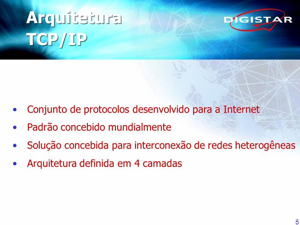 5 Conjunto de protocolos desenvolvido para a Internet Padrão concebido mundialmente Solução concebida para interconexão de redes heterogêneas Arquitet