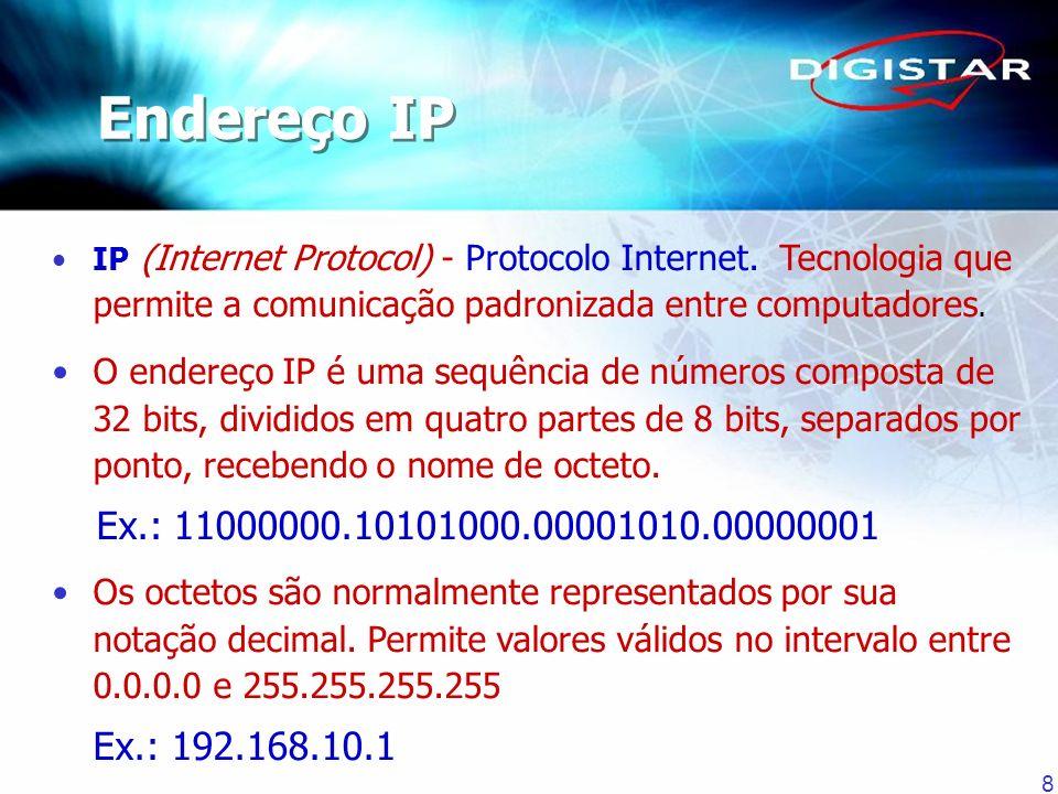 8 IP (Internet Protocol) - Protocolo Internet. Tecnologia que permite a comunicação padronizada entre computadores. O endereço IP é uma sequência de n