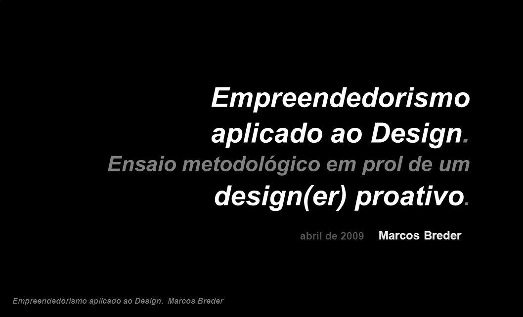 abril de 2009 Marcos Breder Empreendedorismo aplicado ao Design. Ensaio metodológico em prol de um design(er) proativo. Empreendedorismo aplicado ao D