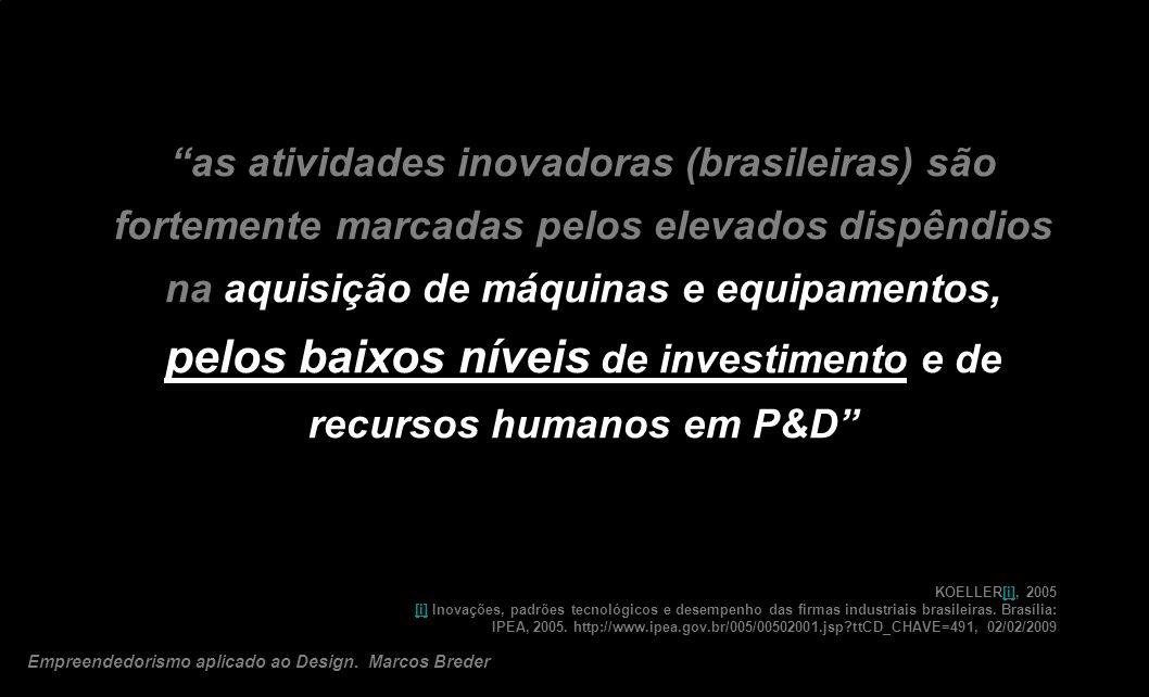 as atividades inovadoras (brasileiras) são fortemente marcadas pelos elevados dispêndios na aquisição de máquinas e equipamentos, pelos baixos níveis