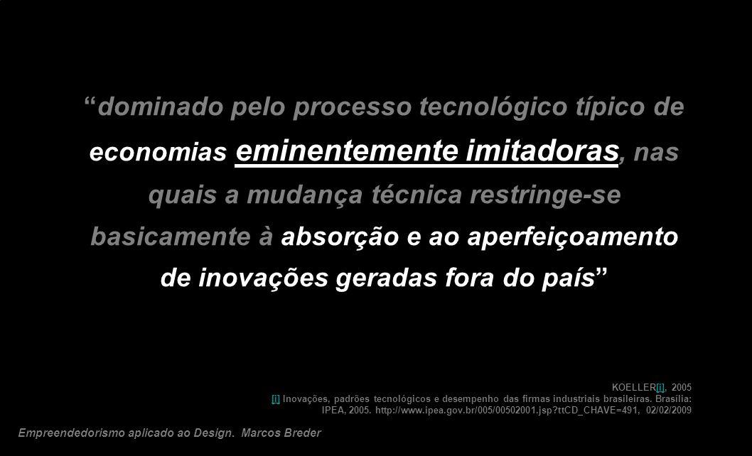 dominado pelo processo tecnológico típico de economias eminentemente imitadoras, nas quais a mudança técnica restringe-se basicamente à absorção e ao