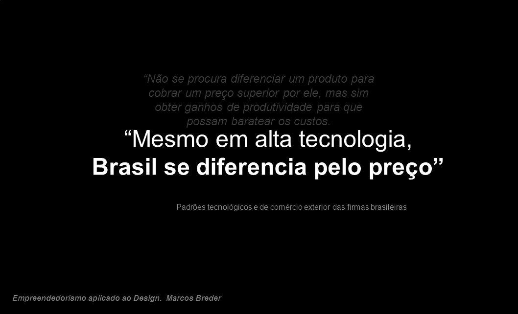 Mesmo em alta tecnologia, Brasil se diferencia pelo preço Padrões tecnológicos e de comércio exterior das firmas brasileiras Não se procura diferencia