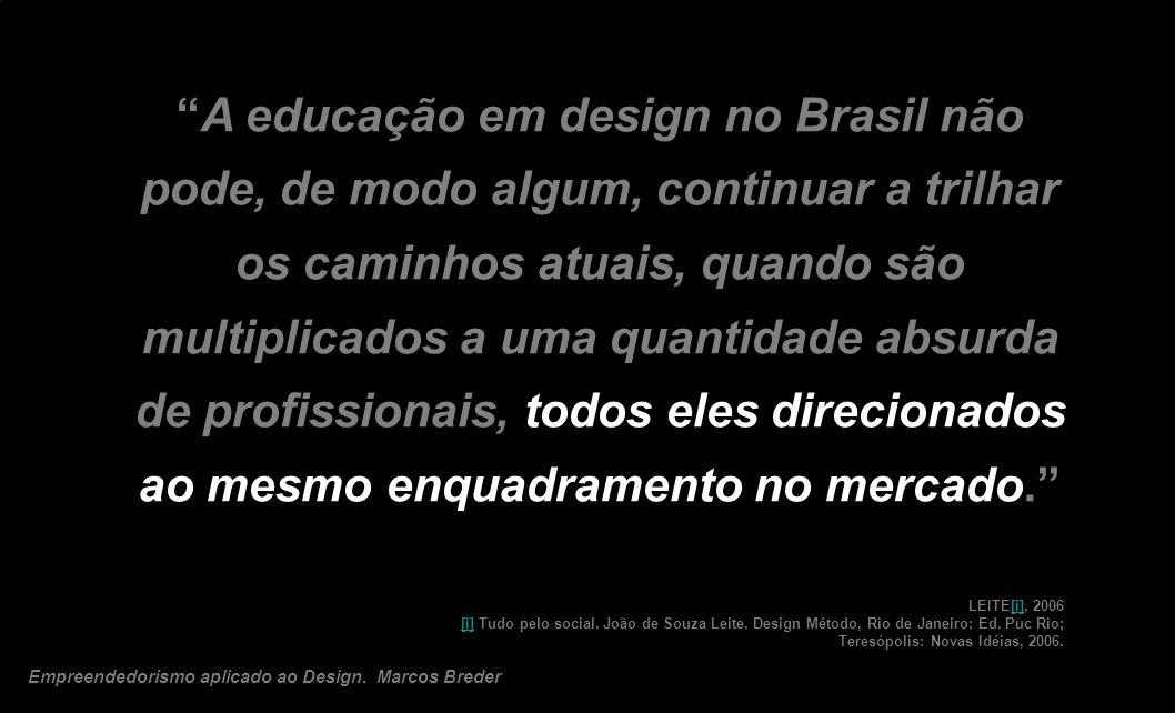 A educação em design no Brasil não pode, de modo algum, continuar a trilhar os caminhos atuais, quando são multiplicados a uma quantidade absurda de p