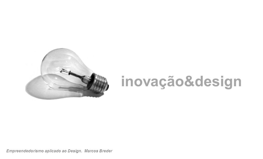 inovação&design Empreendedorismo aplicado ao Design. Marcos Breder