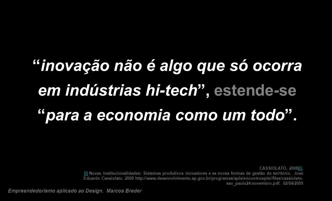 inovação não é algo que só ocorra em indústrias hi-tech, estende-separa a economia como um todo. CASSIOLATO, 2008[i], [i] Novas institucionalidades: S